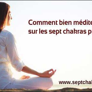 Comment bien méditer sur les sept chakras principaux